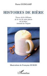 Histoires de bière : douze récits édifiants de la vie du saint patron de la bière, Arnould de Tiegem
