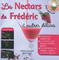 Les nectars de Frédéric & autres délices : réussir jus ou cocktails frais... et les décorer : jus de fruits, jus de légumes, smoothies, granités