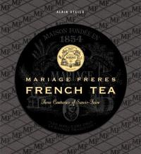 Mariage Frères : french tea : three centuries of savoir-faire
