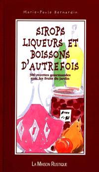 Sirops, liqueurs, sirops et boissons d'autrefois : 200 recettes gourmandes avec les produits du jardin