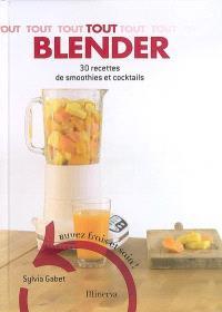 Tout blender : 30 recettes de smoothies et cocktails : buvez frais et sain !