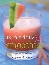 Jus, cocktails et smoothies : simplement délicieux et plein d'énergie