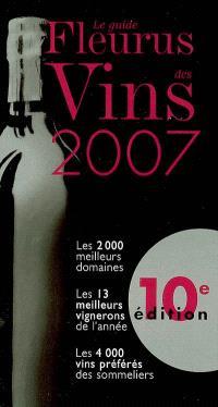 Le guide Fleurus des vins 2007 : les 2.000 meilleurs domaines, les 13 meilleurs vignerons de l'année, les 4.000 vins préférés des sommeliers