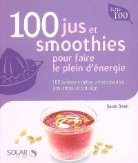 100 jus et smoothies pour faire le plein d'énergie : 100 boissons détox, amincissantes, anti-stress et anti-âge