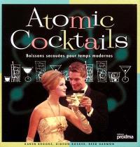 Atomic cocktails : boissons secouées pour temps modernes
