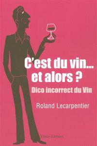 C'est du vin... et alors ? : chroniques désespérées mais salutaires d'un marchand de vin