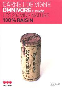 Carnet de vigne Omnivore 2e cuvée : les 200 vins nature, 100% raisin