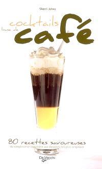 Cocktails à base de café : 80 recettes savoureuses, du simplissime cappuccino aux desserts les plus originaux