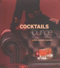 Cocktails lounge : 250 cocktails branchés