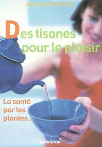 Des tisanes pour le plaisir : la santé par les plantes...
