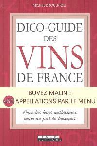 Dico-guide des vins de France : buvez malin : 450 appellations par le menu