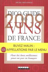 Dico-guide des vins de France 2009 : buvez malin : 500 appellations par le menu, avec les bons millésimes pour ne pas se tromper