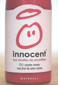 Innocent : nos recettes de smoothies : cinquante-cinq et demie recettes venues tout droit de notre cuisine