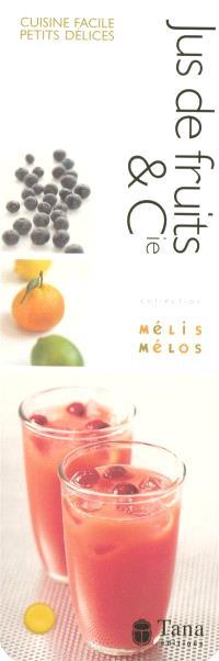 Jus de fruits et compagnie : cuisine facile, petits délices
