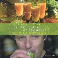 Jus de fruits et légumes : cuisine à la centrifugeuse