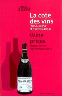 La cote des vins : France, Europe et Nouveau monde : Choko 2008 = Wine prices 2008 : France, Europe and the New world : Choko 2008