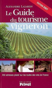 Le guide du tourisme vigneron : 350 adresses plaisir sur les routes des vins de France