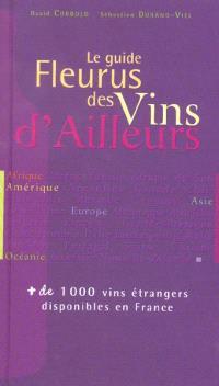 Le guide Fleurus des vins d'ailleurs : Afrique, Amérique, Asie, Europe, Océanie : plus de 1.000 vins disponibles en France