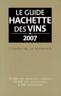 Le guide Hachette des vins 2007 : l'expertise, la référence : 35.000 vins dégustés à l'aveugle, 10.000 vins sélectionnés, 6.000 producteurs