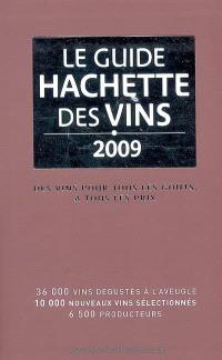 Le guide Hachette des vins 2009 : des vins pour tous les goûts, à tous les prix : 35.000 vins dégustés à l'aveugle, 10.000 nouveaux vins sélectionnés, 6.500 producteurs