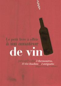 Le petit livre à offrir à un amateur de vin : parce qu'il a déjà 3 thermomètres, 15 tire-bouchons et 2 antigouttes (plaqués or avec ses initales)