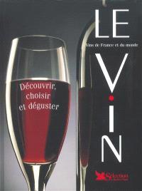 Le vin : vins de France et du monde : découvrir, choisir et déguster