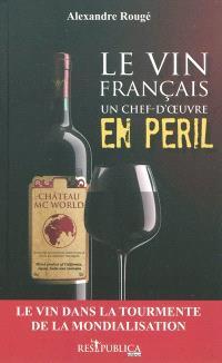 Le vin français, un chef-d'oeuvre en péril : le vin dans la tourmente de la mondialisation