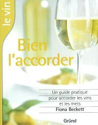 Le vin, bien l'accorder : un guide complet pour marier au mieux vins et mets