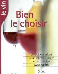 Le vin, bien le choisir : un guide complet pour l'acheter, le conserver et le servir