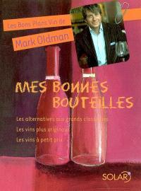 Les bons plans vin de Mark Oldman. Volume 2, Mes bonnes bouteilles : les alternatives aux grands classiques, les vins originaux, les vins à petits prix