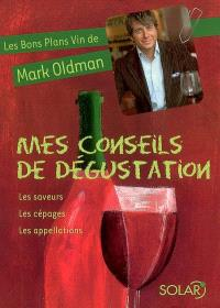 Les bons plans vin de Mark Oldman. Volume 1, Mes conseils de dégustation : les saveurs, les cépages, les appellations