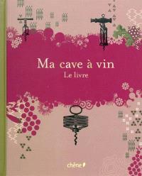 Ma cave à vin : le livre