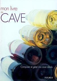 Mon livre de cave : composer et gérer ma cave idéale