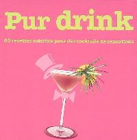 Pur drink : 80 recettes colorées pour des cocktails de sensations