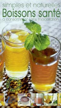 Simples et naturelles, boissons santé à consommer sans modération !