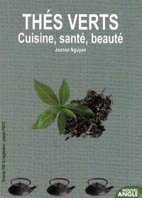 Thés verts : cuisine, santé, beauté