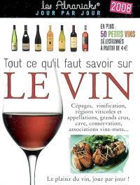 Tout ce qu'il faut savoir sur le vin 2008 : cépages, vinification, régions viticoles et appellations, grands crus, cave, conservation, associations vins-mets... : le plaisir du vin, jour par jour !