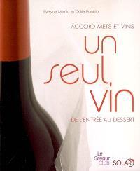 Un seul vin : de l'entrée au dessert : accord mets et vins