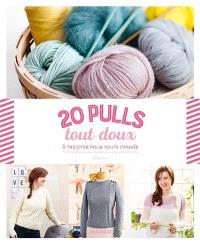 20 pulls tout doux : à tricoter pour toute l'année