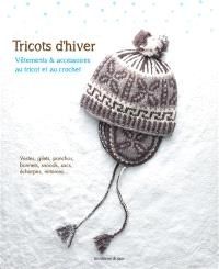 Tricots d'hiver : vêtements & accessoires au tricot et au crochet : vestes, gilets, ponchos, bonnets, snoods, sacs, écharpes, mitaines...