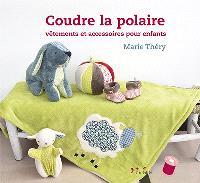Coudre la polaire : vêtements et accessoires pour enfants