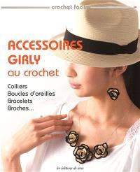 Accessoires girly au crochet : colliers, bracelets, broches, boucles d'oreilles...