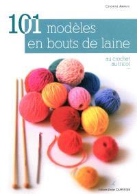 101 modèles en bouts de laine : au crochet, au tricot...