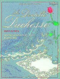 La dentelle Duchesse. Volume 1, Initiation : applications sur tulle, bordures