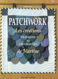 Patchwork : les traditionnels de Martine : créations pratiques et décoratives