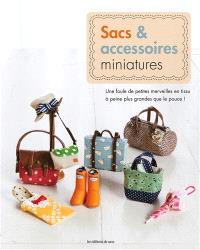 Sacs et accessoires miniatures : une foule de petites merveilles en tissu à peine plus grandes que le pouce !
