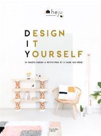 Design it yourself : 35 objets design à faire soi-même et à petits prix