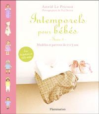 Intemporels pour bébés : modèles et patrons de 0 à 3 ans. Volume 1
