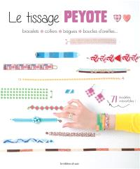 Le tissage peyote : bracelets, colliers, bagues, boucles d'oreilles...