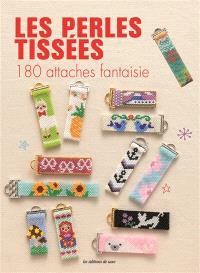 Les perles tissées : 180 attaches fantaisie